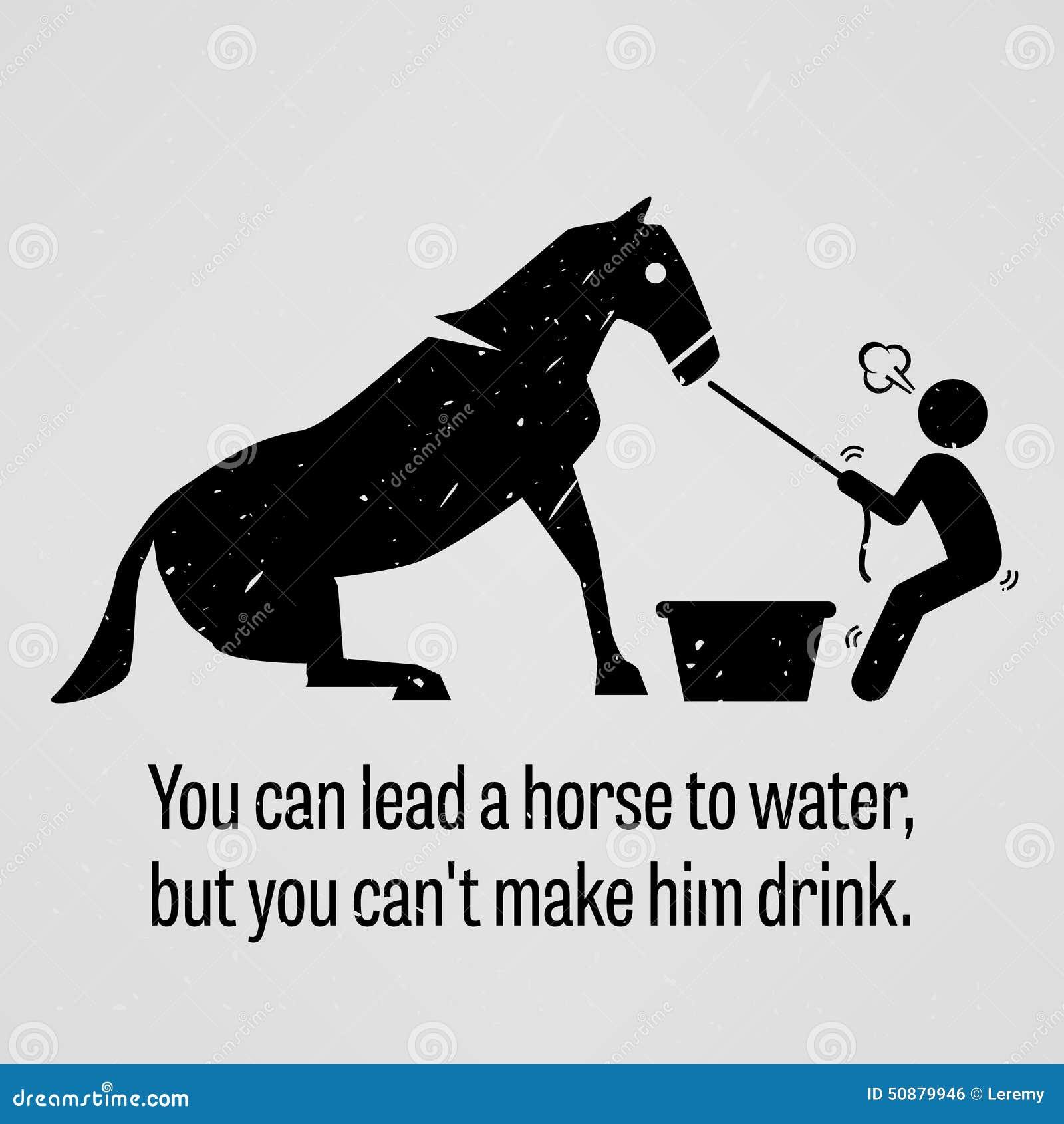 U Kunt Een Paard Tot Water Leiden Maar U Kunt Hem Geen ...