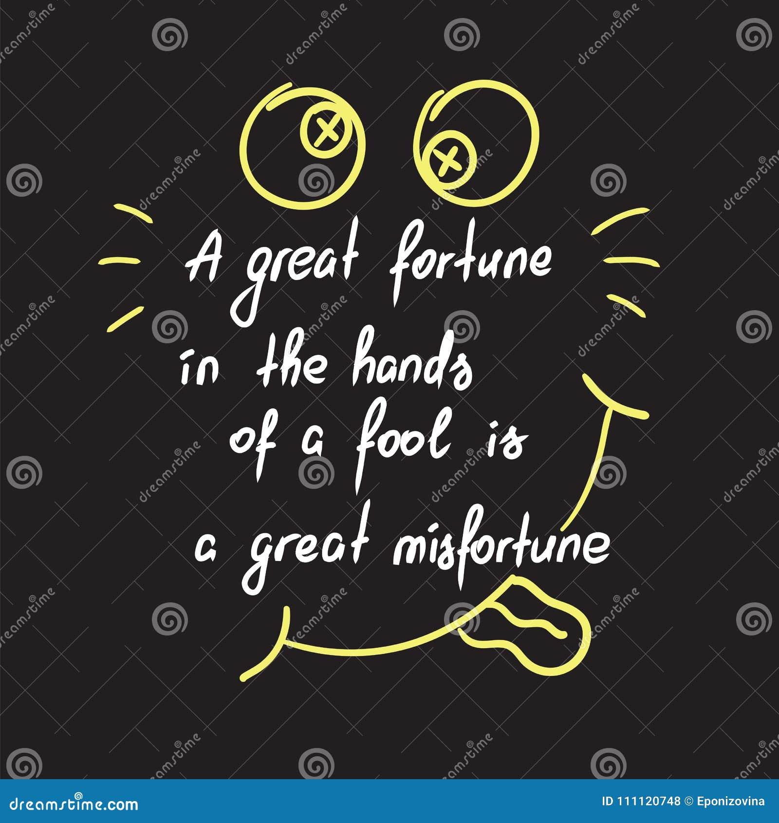 Uma grande fortuna nas mãos de um tolo é uma rotulação inspirador das citações do grande infortúnio
