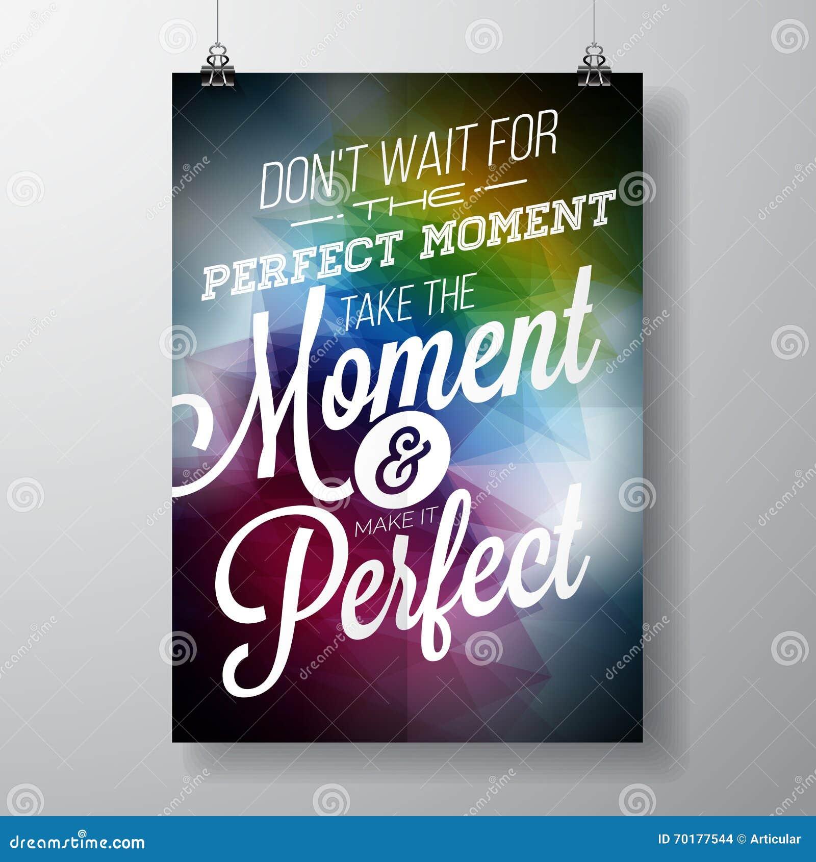 Vänta inte på det perfekta ögonblicket, att ta ögonblicket, och att göra det göra perfekt inspirationcitationstecknet på abstrakt