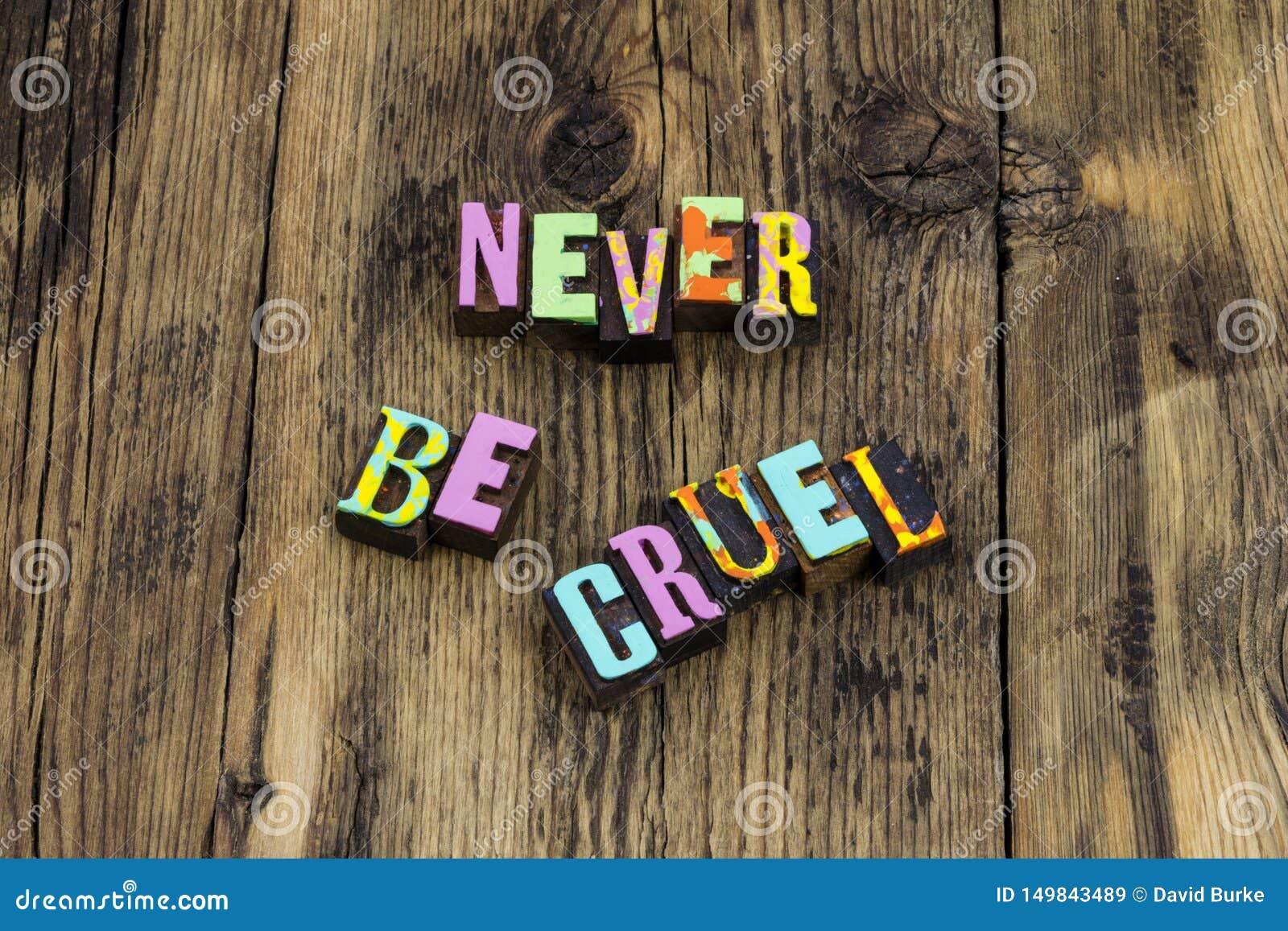 Var aldrig den ilskna grymma genomsnittliga ohederliga korrumperade översittaren