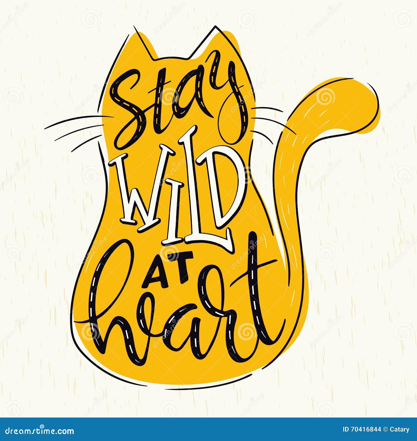 Vektorhandbeschriftungszitat - bleiben Sie am Herzen wild - im Katzenschattenbild auf Schmutzhintergrund