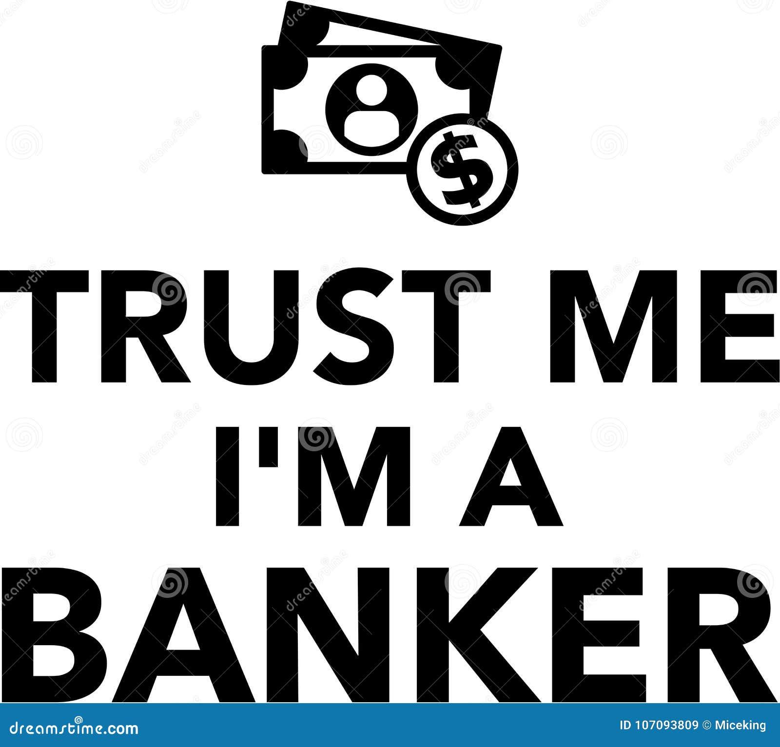 Vertrauen Sie mir i-` m ein Banker Money