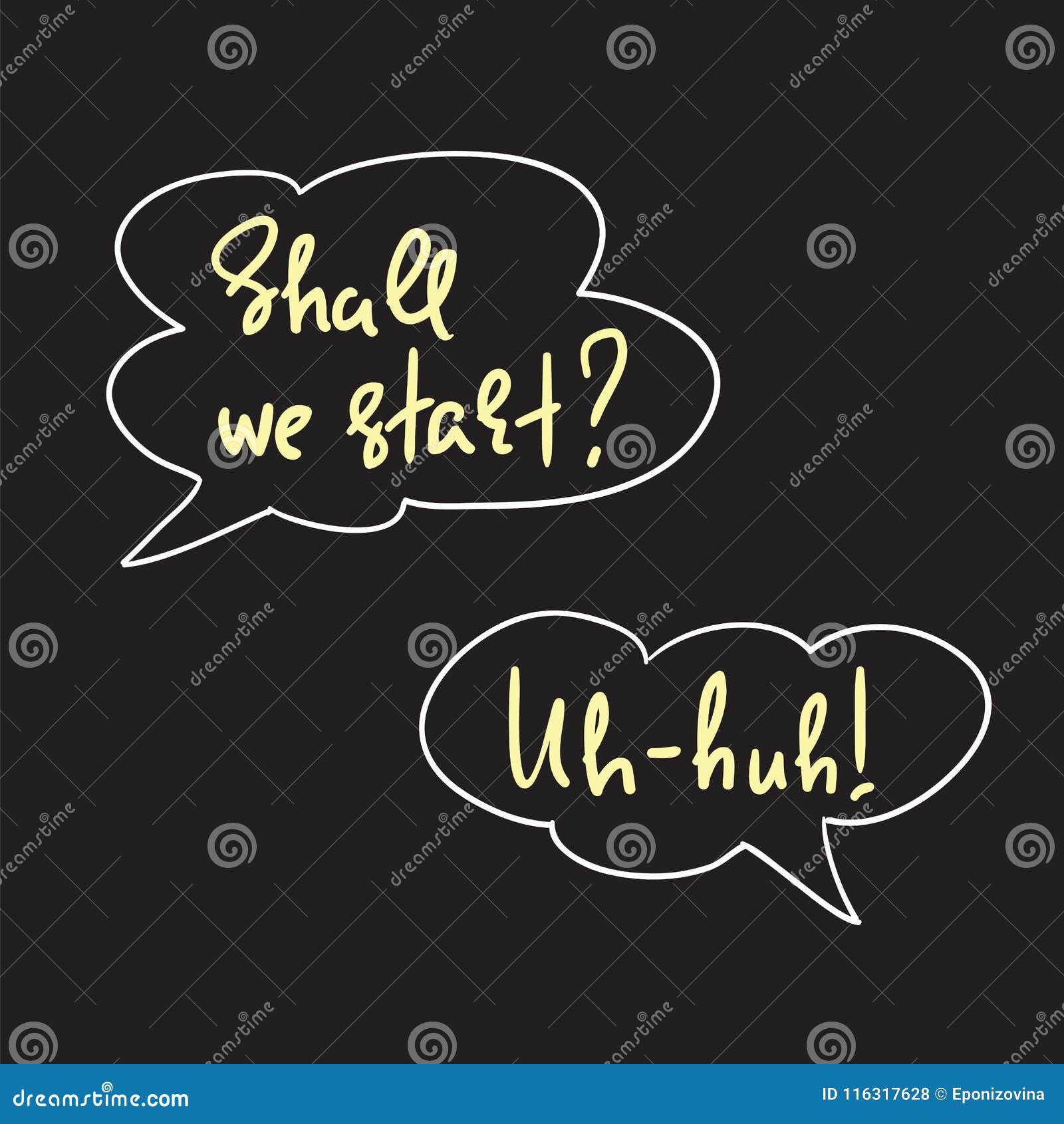 Vi att starta? Uh-huh! - anförande bubblar med emotionellt handskrivet citationstecken Tryck för affisch
