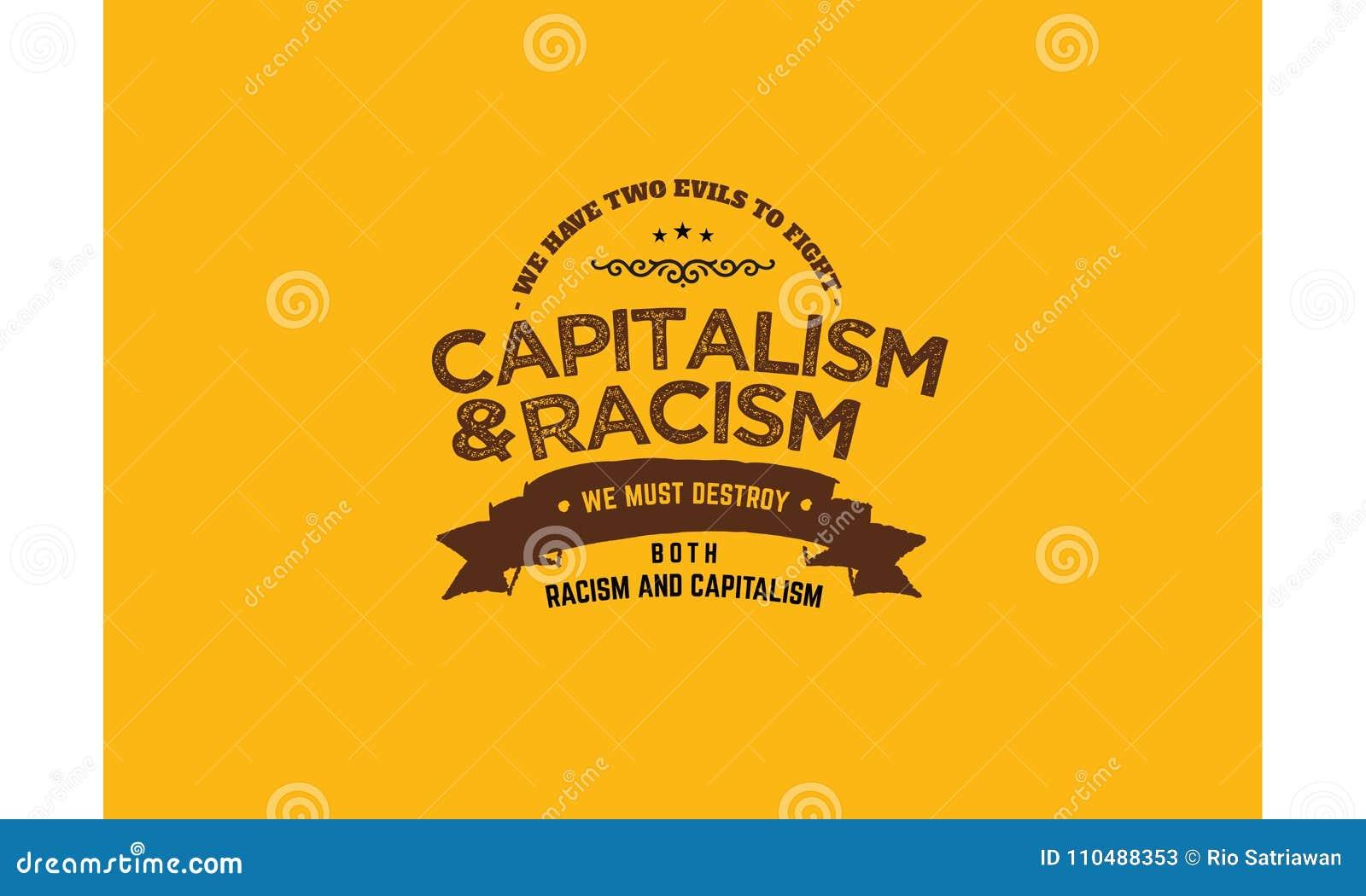 Vi har två ondskor som slåss kapitalism och rasism som vi måste förstöra både rasism och kapitalism