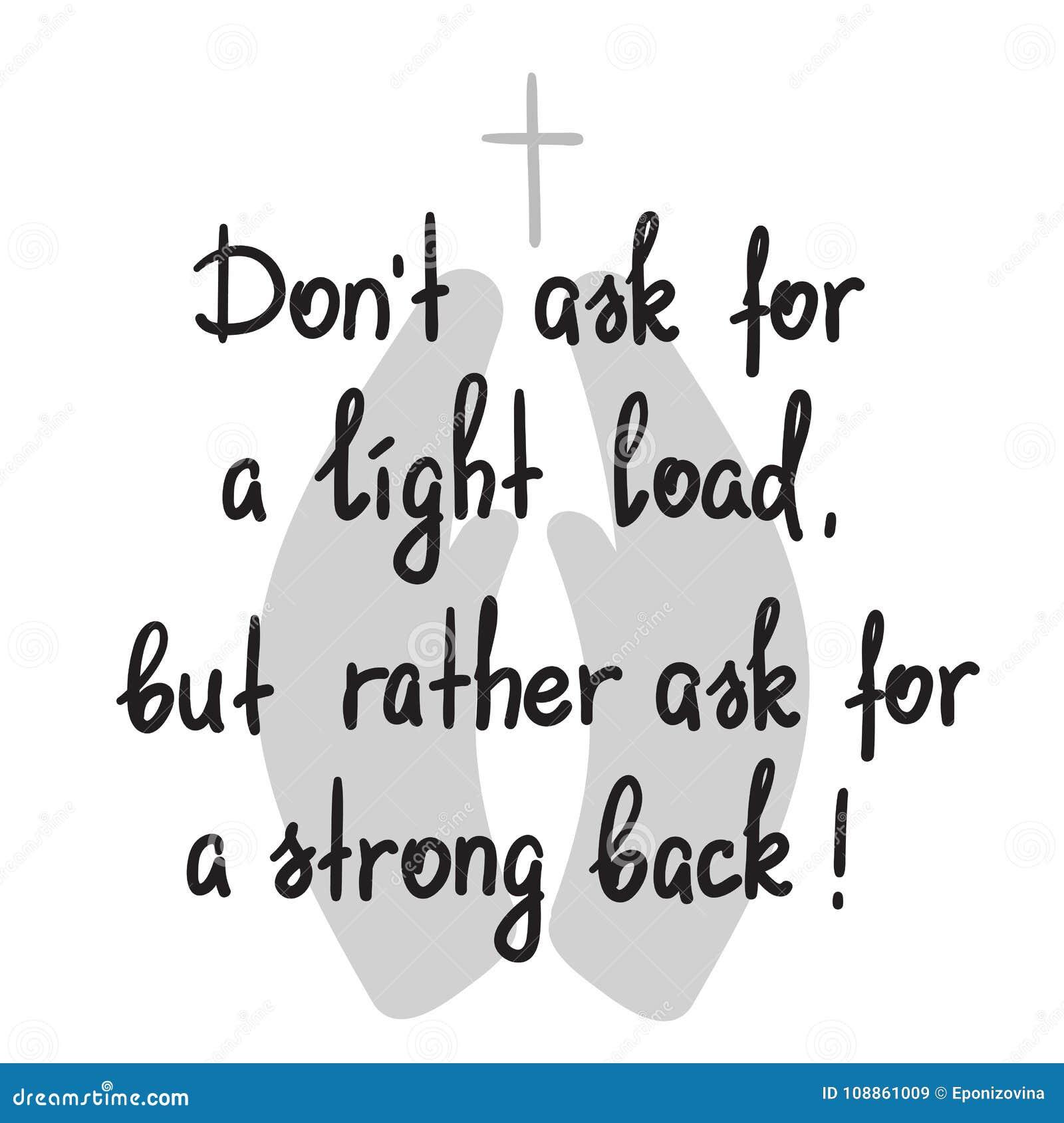 Vraag niet om een lichte lading, maar vraag eerder om een sterke rug - het motievencitaat van letters voorzien