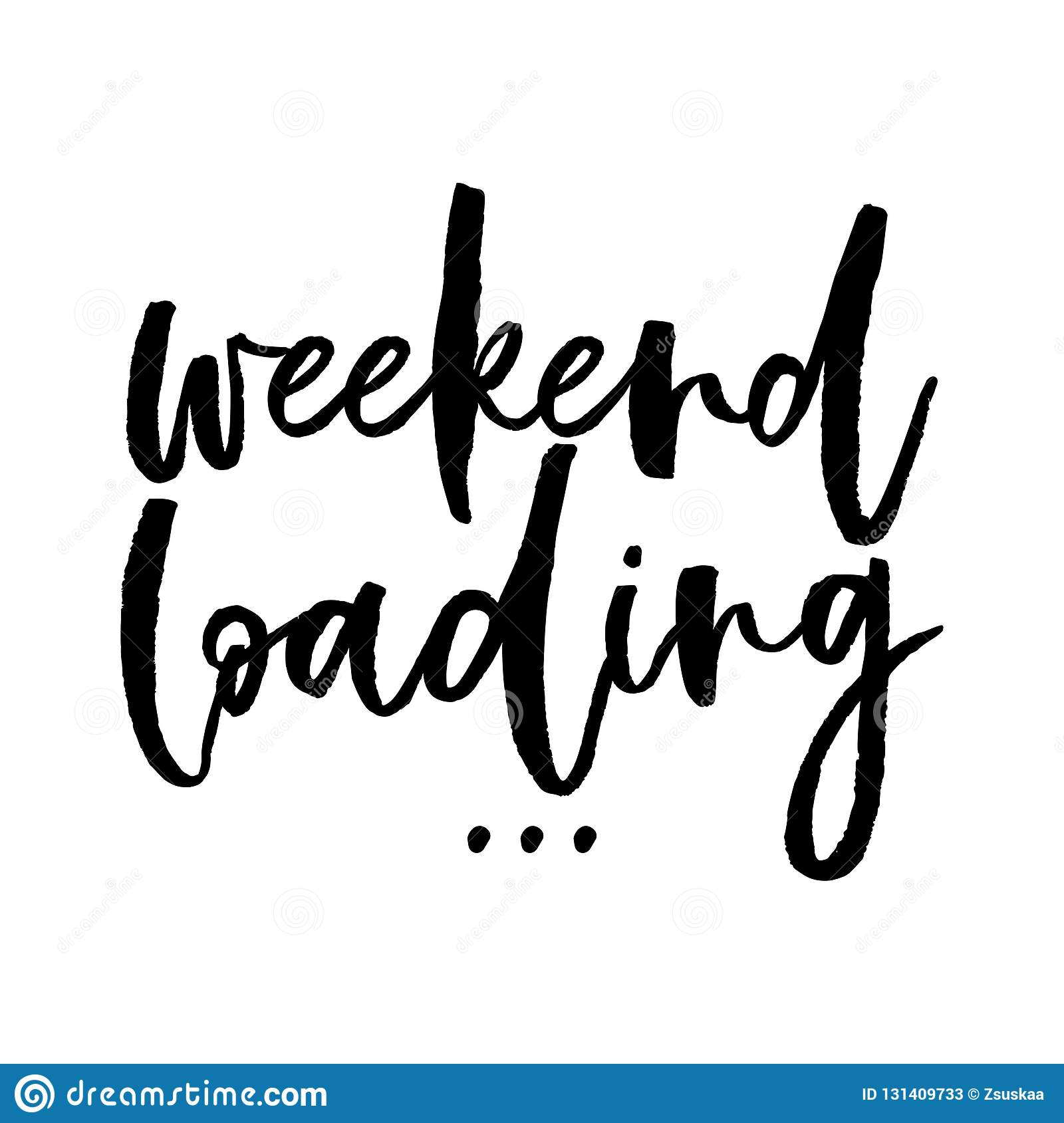 Weekend loading - inspirational lettering design for posters, flyers, t-shirts, cards, invitations, stickers, banners.
