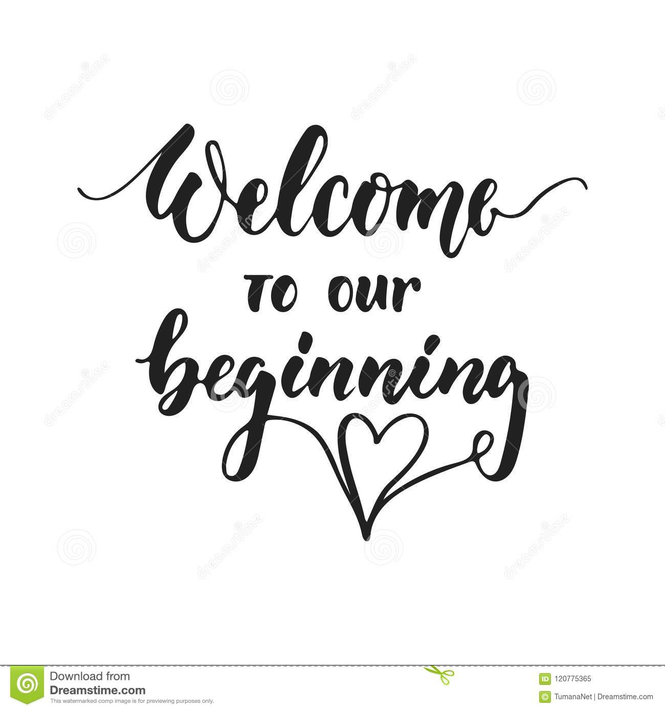Welcome to our beginning - hand drawn wedding romantic lettering phrase isolated on the white background. Fun brush ink