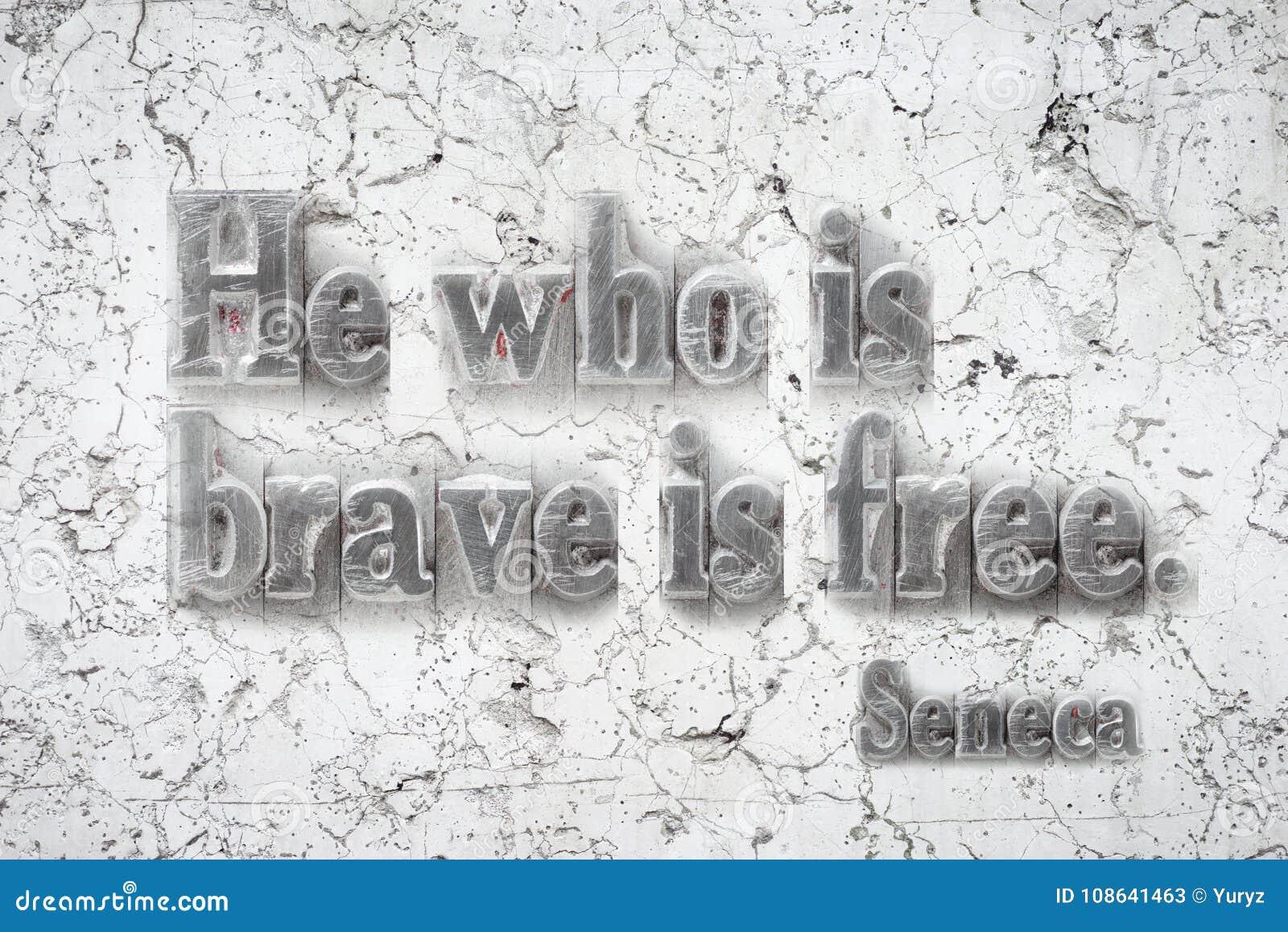 Wer tapferer Seneca ist