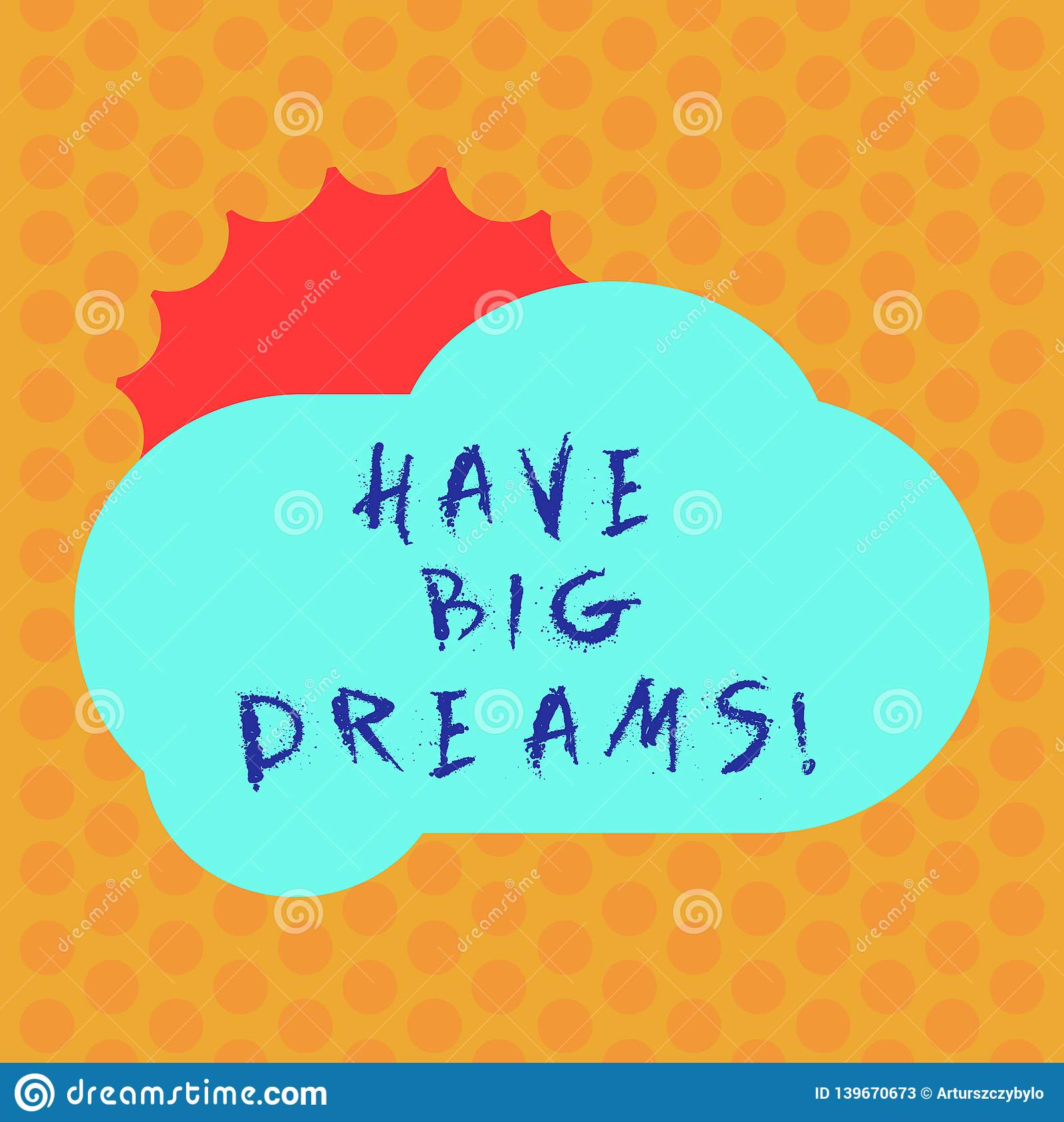 Writing Note Showing Have Big Dreams Business Photo