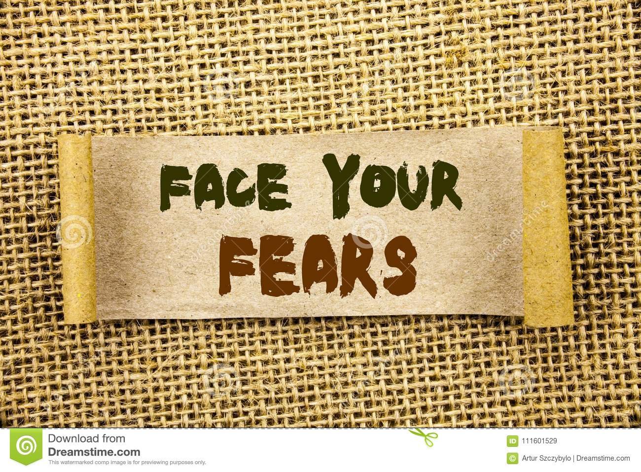 Writing text showing Face Your Fears. Business photo showcasing Challenge Fear Fourage Confidence Brave Bravery written on Tear S