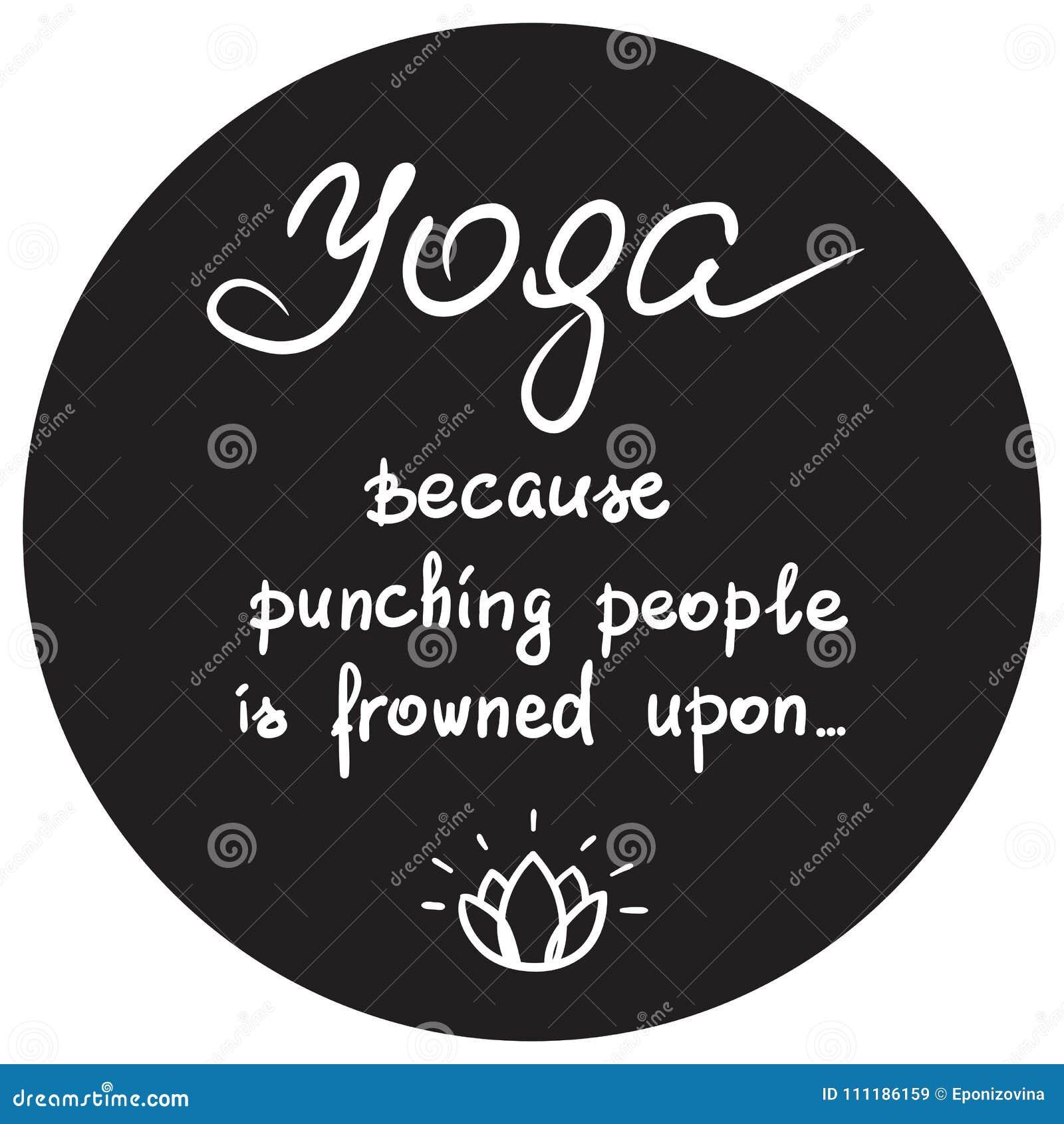 Yoga porque perfora a gente se frunce el ceño sobre - cita de motivación divertida manuscrita