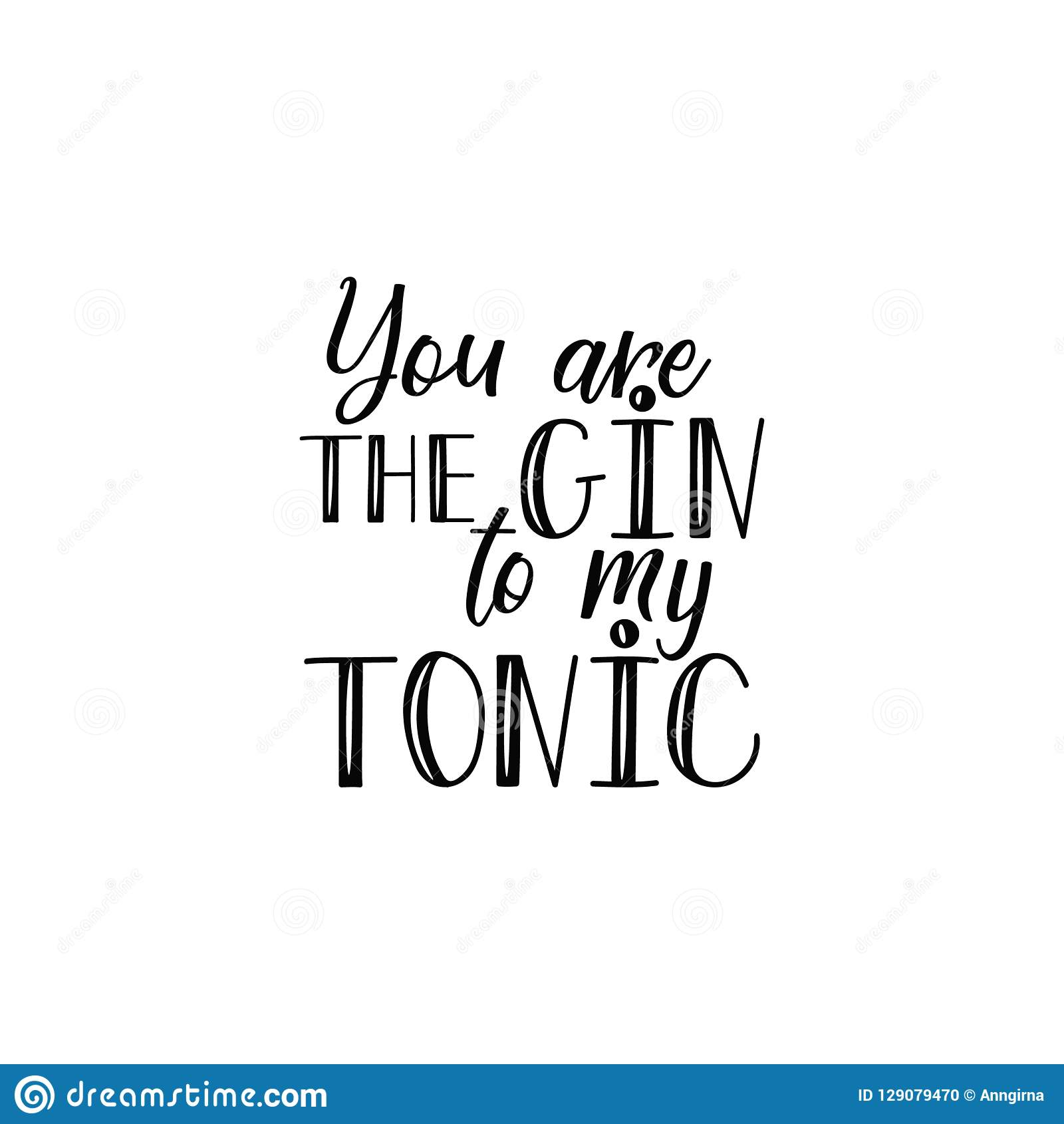 You Are The Gin To My Tonic. Lettering. Calligraphy Vector ...