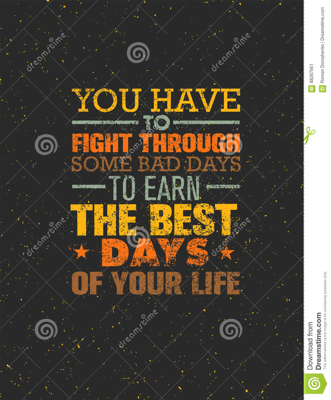 You Have To Fight Through Some Bad Days To Earn The Best Days Of ...