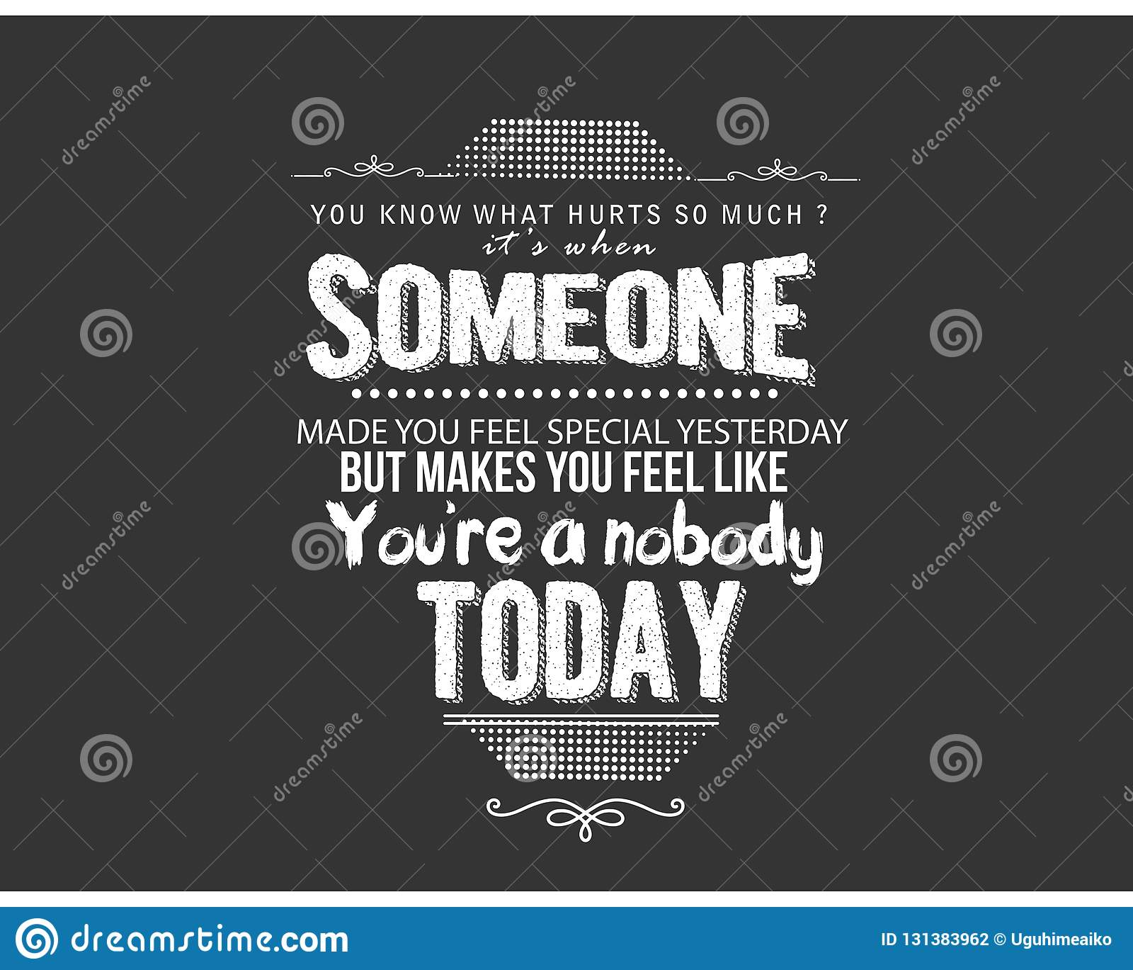 You Know What Hurts So Much? It`s When Someone Made You Feel Special