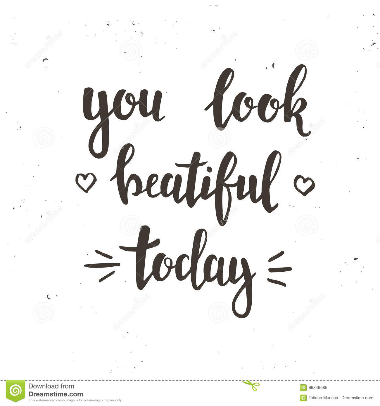 Exceptional You Look Beautiful Today. Hand Drawn Typography Poster. Stock Vector    Illustration Of Decoration, Message: 69349685