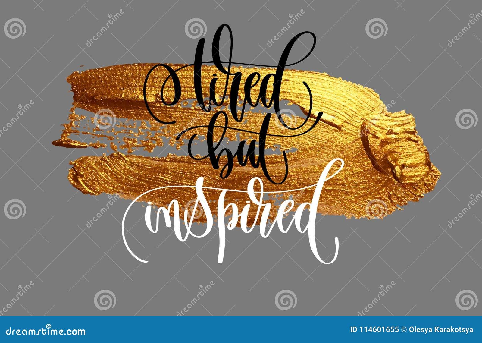 Zmęczony ale inspirowany pozytywny wycena plakat na złotym szczotkarskim uderzeniu